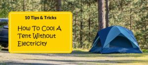 How To Cool A Tent Without Electricity